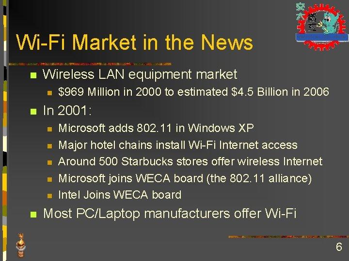 Wi-Fi Market in the News n Wireless LAN equipment market n n In 2001: