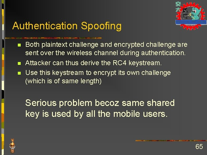 Authentication Spoofing n n n Both plaintext challenge and encrypted challenge are sent over