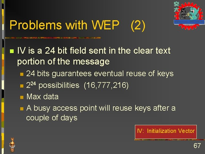 Problems with WEP (2) n IV is a 24 bit field sent in the