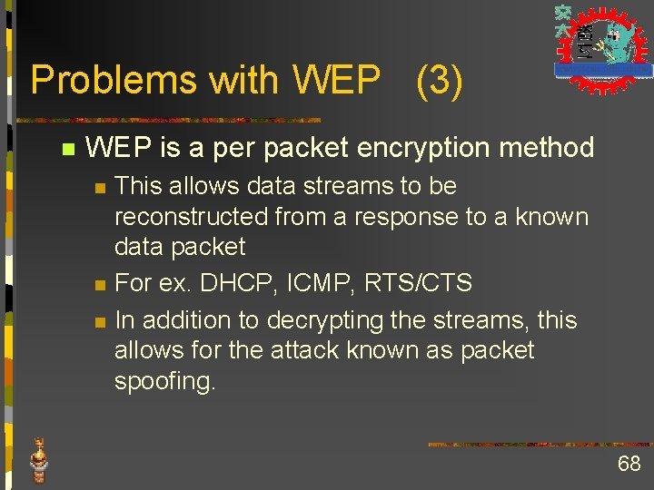 Problems with WEP (3) n WEP is a per packet encryption method n n