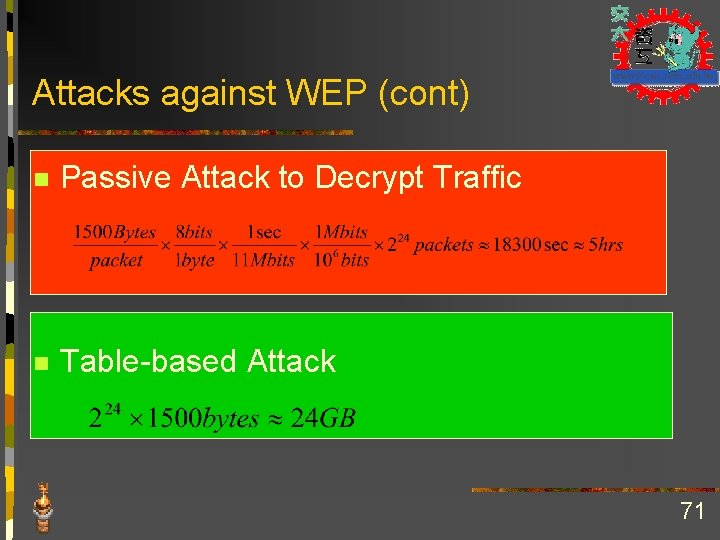 Attacks against WEP (cont) n Passive Attack to Decrypt Traffic n Table-based Attack 71
