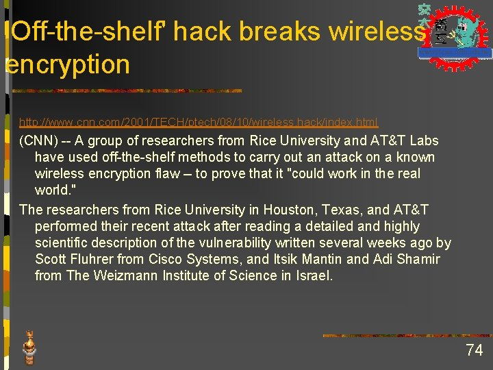 'Off-the-shelf' hack breaks wireless encryption http: //www. cnn. com/2001/TECH/ptech/08/10/wireless. hack/index. html (CNN) -- A