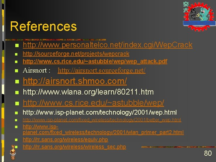References n http: //www. personaltelco. net/index. cgi/Wep. Crack n http: //sourceforge. net/projects/wepcrack n http: