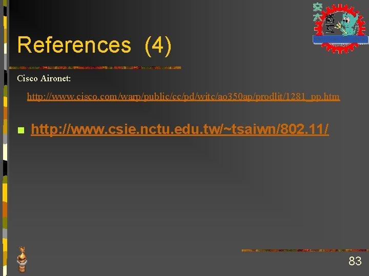 References (4) Cisco Aironet: http: //www. cisco. com/warp/public/cc/pd/witc/ao 350 ap/prodlit/1281_pp. htm n http: //www.