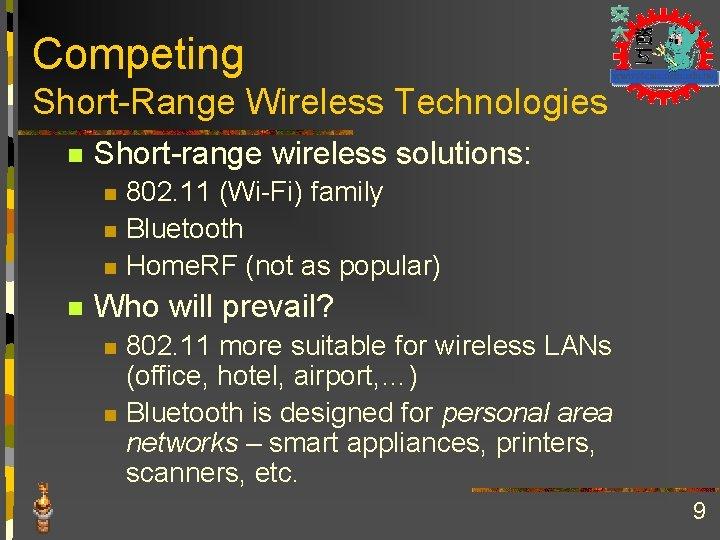 Competing Short-Range Wireless Technologies n Short-range wireless solutions: n n 802. 11 (Wi-Fi) family