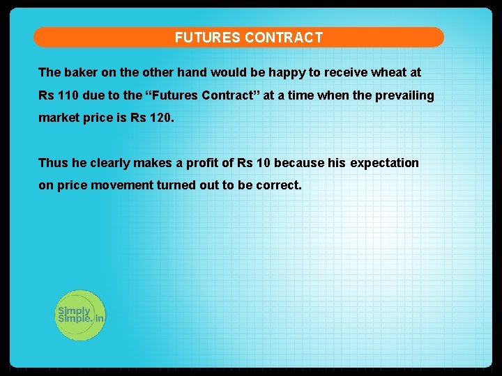 FUTURES CONTRACT The baker on the other hand would be happy to receive wheat