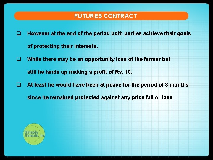 FUTURES CONTRACT q However at the end of the period both parties achieve their