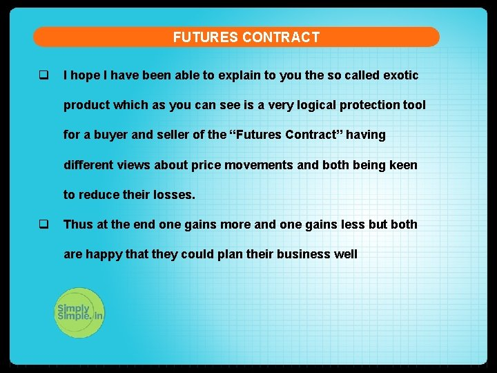 FUTURES CONTRACT q I hope I have been able to explain to you the