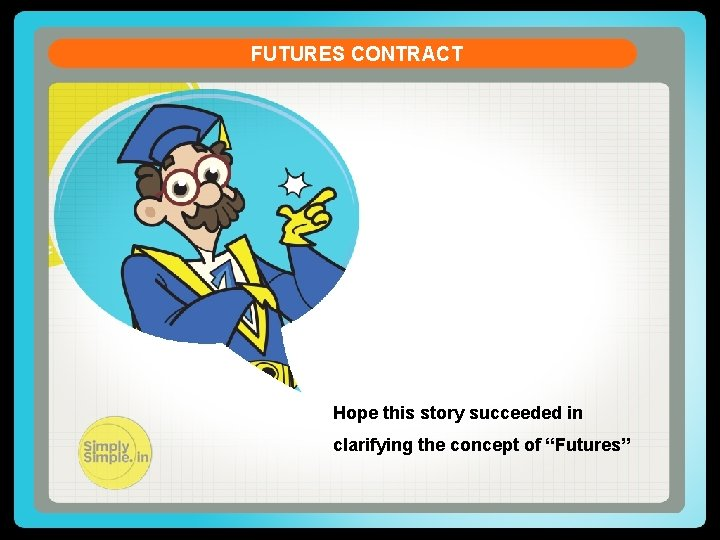 """FUTURES CONTRACT Hope this story succeeded in clarifying the concept of """"Futures"""""""