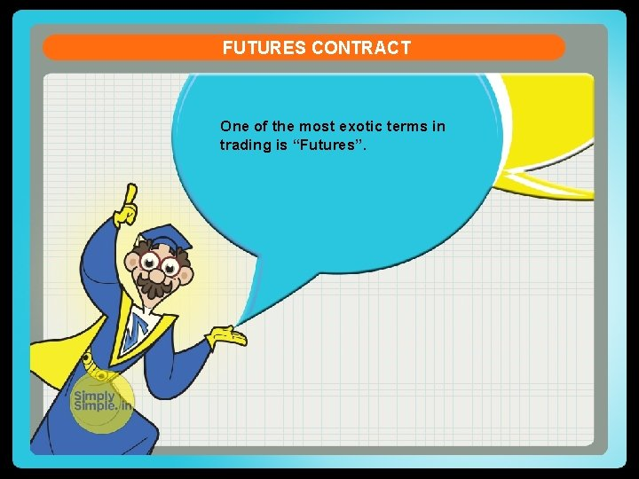 """FUTURES CONTRACT One of the most exotic terms in trading is """"Futures""""."""