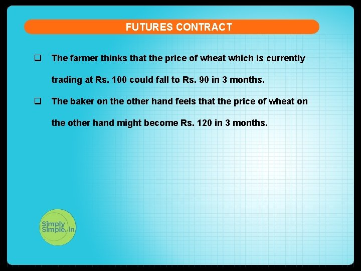 FUTURES CONTRACT q The farmer thinks that the price of wheat which is currently