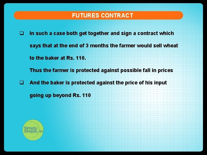 FUTURES CONTRACT q In such a case both get together and sign a contract