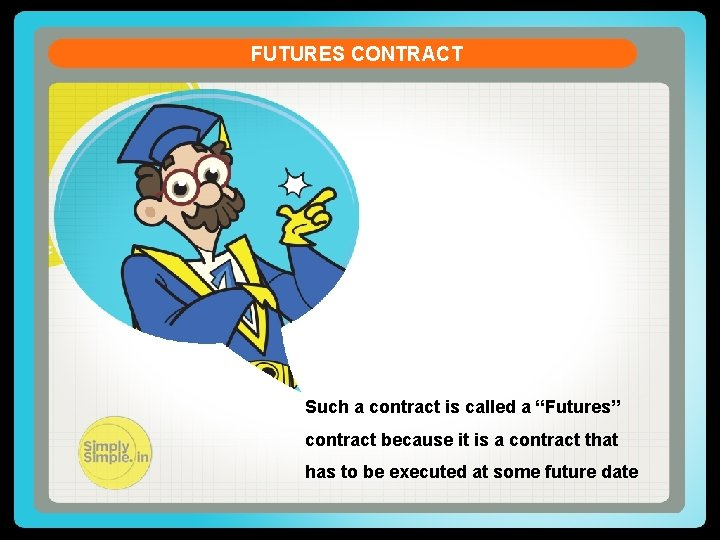 """FUTURES CONTRACT Such a contract is called a """"Futures"""" contract because it is a"""