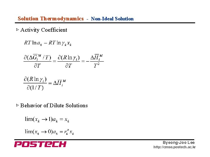 Solution Thermodynamics - Non-Ideal Solution ▷ Activity Coefficient ▷ Behavior of Dilute Solutions Byeong-Joo