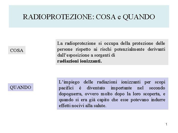 RADIOPROTEZIONE: COSA e QUANDO COSA QUANDO La radioprotezione si occupa della protezione delle persone