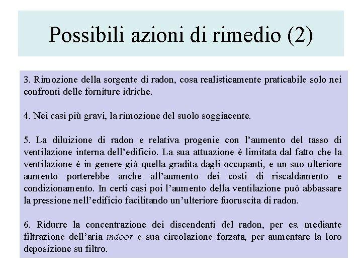 Possibili azioni di rimedio (2) 3. Rimozione della sorgente di radon, cosa realisticamente praticabile