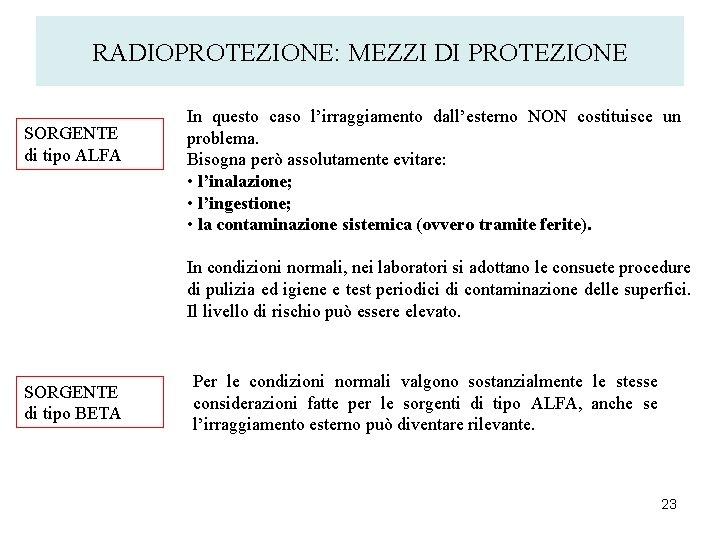RADIOPROTEZIONE: MEZZI DI PROTEZIONE SORGENTE di tipo ALFA In questo caso l'irraggiamento dall'esterno NON