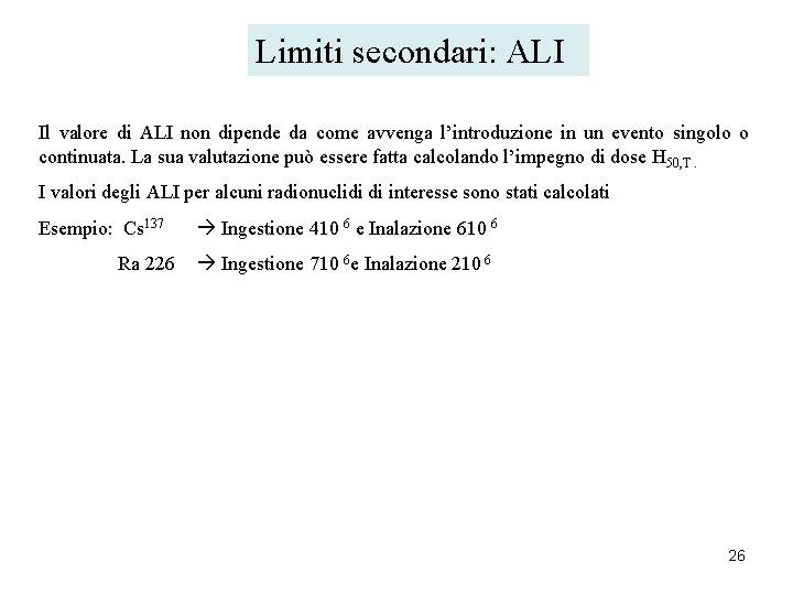 Limiti secondari: ALI Il valore di ALI non dipende da come avvenga l'introduzione in
