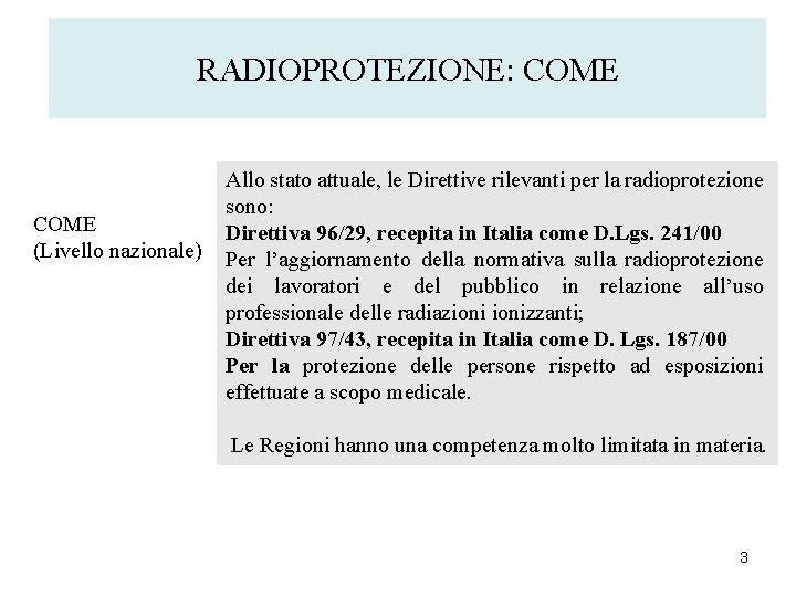 RADIOPROTEZIONE: COME (Livello nazionale) Allo stato attuale, le Direttive rilevanti per la radioprotezione sono: