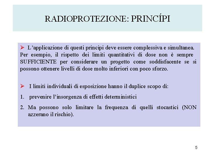 RADIOPROTEZIONE: PRINCÍPI Ø L'applicazione di questi principi deve essere complessiva e simultanea. Per esempio,