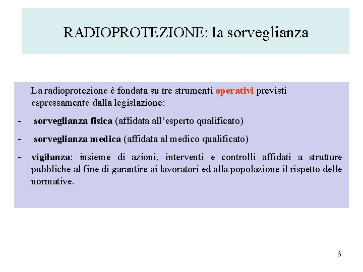 RADIOPROTEZIONE: la sorveglianza La radioprotezione è fondata su tre strumenti operativi previsti espressamente dalla