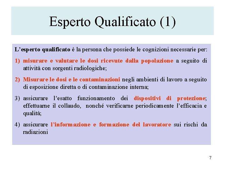 Esperto Qualificato (1) L'esperto qualificato è la persona che possiede le cognizioni necessarie per: