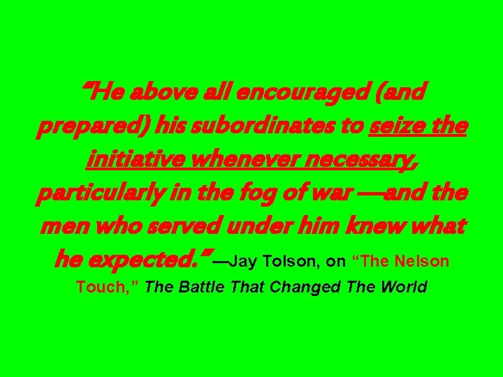 """""""He above all encouraged (and prepared) his subordinates to seize the initiative whenever necessary,"""