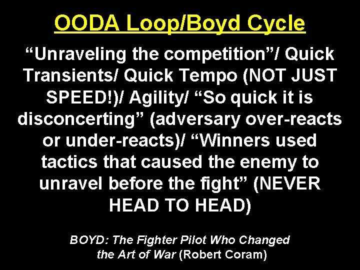 """OODA Loop/Boyd Cycle """"Unraveling the competition""""/ Quick Transients/ Quick Tempo (NOT JUST SPEED!)/ Agility/"""