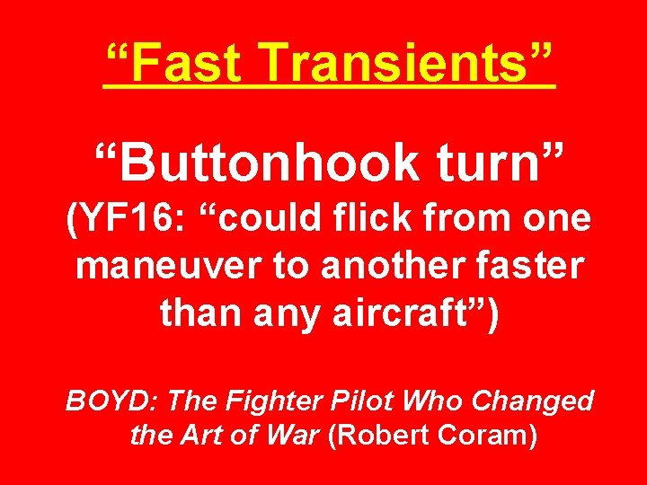 """""""Fast Transients"""" """"Buttonhook turn"""" (YF 16: """"could flick from one maneuver to another faster"""