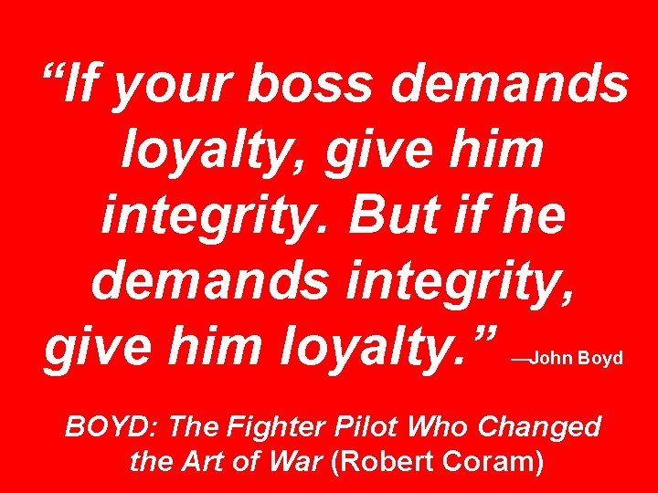 """""""If your boss demands loyalty, give him integrity. But if he demands integrity, give"""