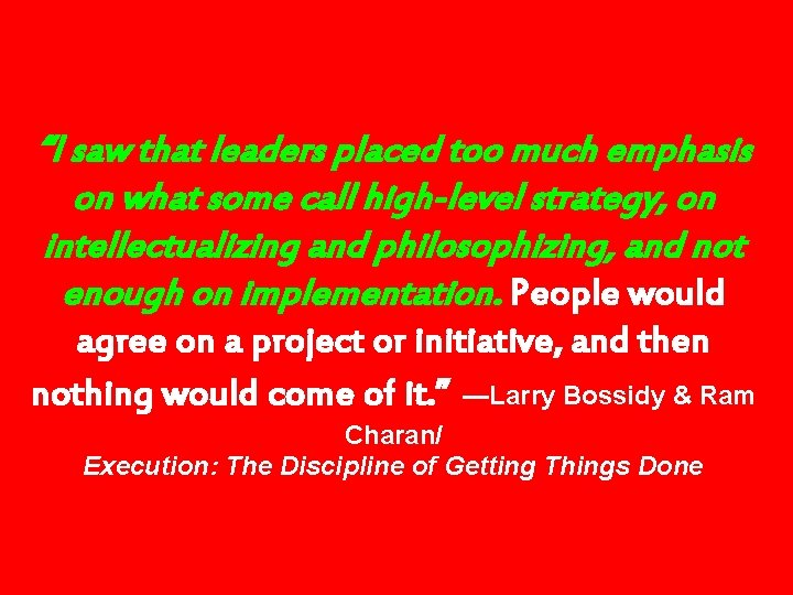 """""""I saw that leaders placed too much emphasis on what some call high-level strategy,"""
