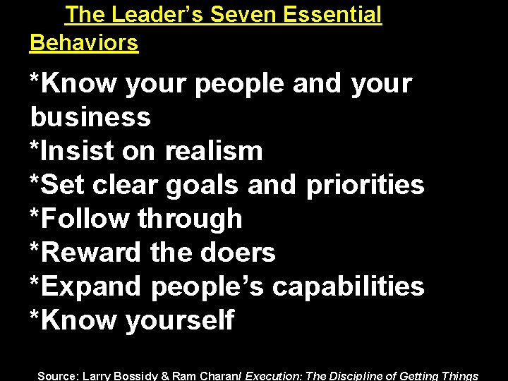 The Leader's Seven Essential Behaviors *Know your people and your business *Insist on realism