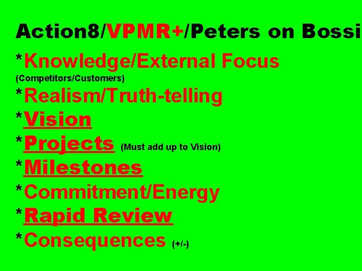 Action 8/VPMR+/Peters on Bossid *Knowledge/External Focus (Competitors/Customers) *Realism/Truth-telling *Vision *Projects (Must add up to