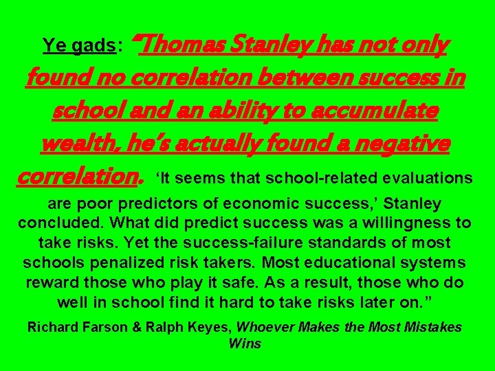 "Ye gads: ""Thomas Stanley has not only found no correlation between success in school"