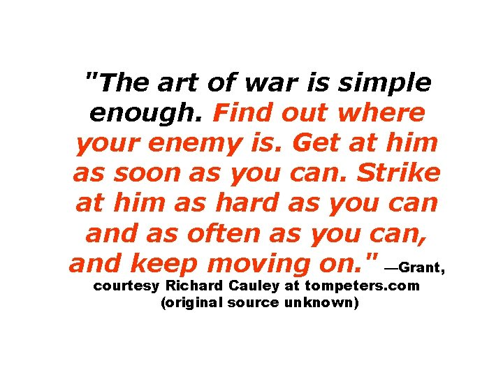 """""""The art of war is simple enough. Find out where your enemy is. Get"""