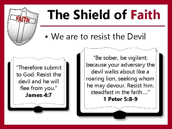"""The Shield of Faith • We are to resist the Devil """"Therefore submit to"""