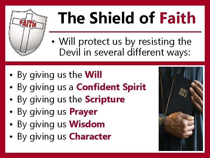The Shield of Faith • Will protect us by resisting the Devil in several