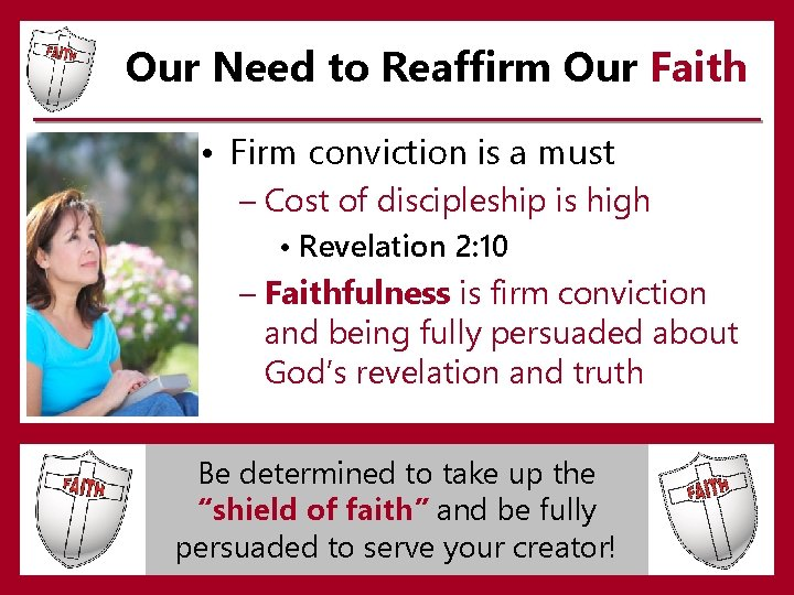 Our Need to Reaffirm Our Faith • Firm conviction is a must – Cost