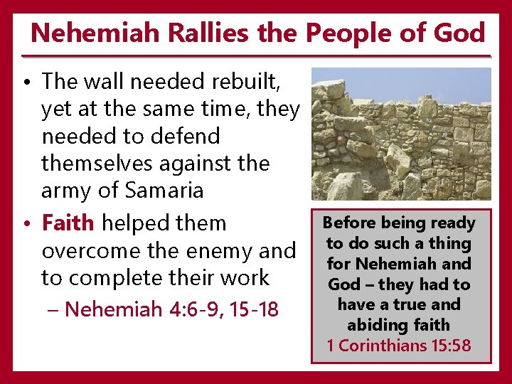 Nehemiah Rallies the People of God • The wall needed rebuilt, yet at the