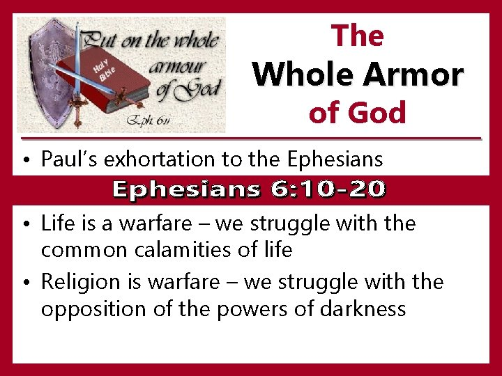 The Whole Armor of God • Paul's exhortation to the Ephesians • Life is