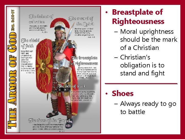 • Breastplate of Righteousness – Moral uprightness should be the mark of a