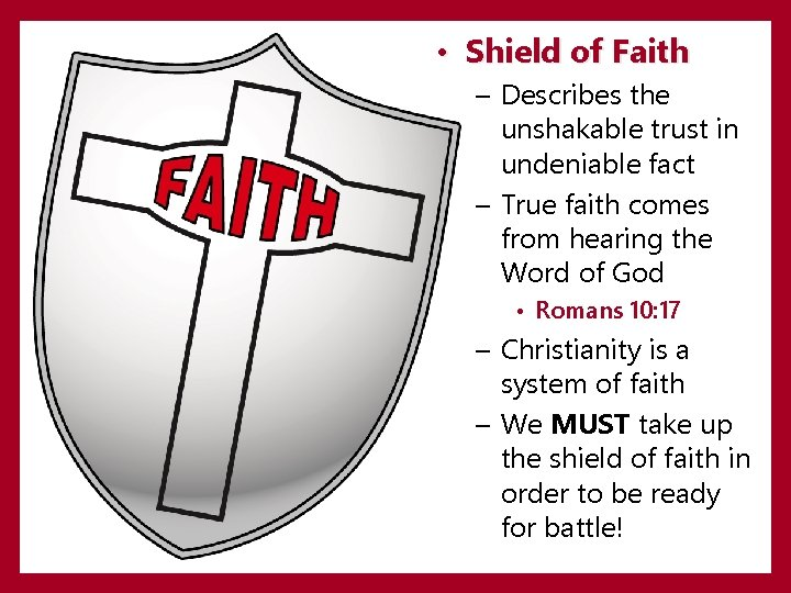 • Shield of Faith – Describes the unshakable trust in undeniable fact –