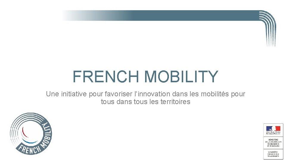 FRENCH MOBILITY Une initiative pour favoriser l'innovation dans les mobilités pour tous dans tous