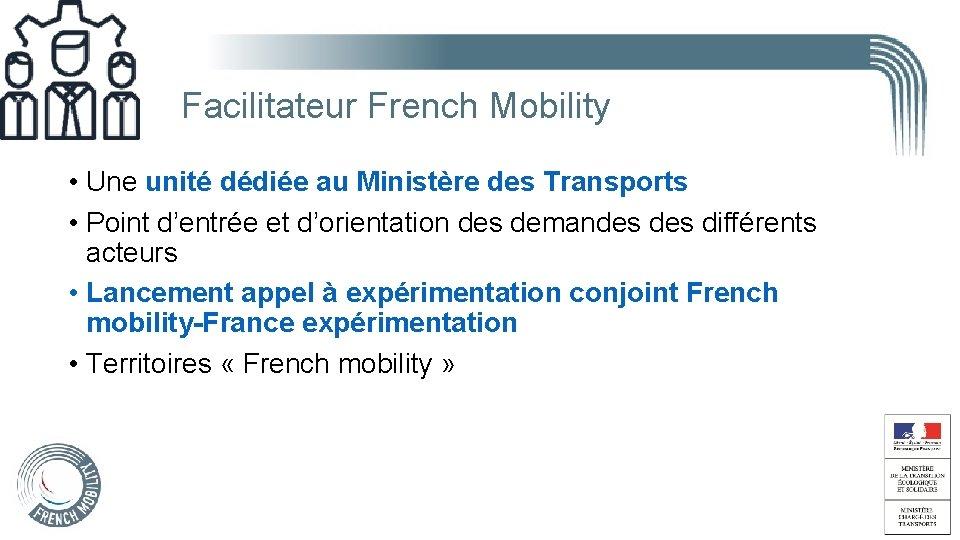 Facilitateur French Mobility • Une unité dédiée au Ministère des Transports • Point d'entrée