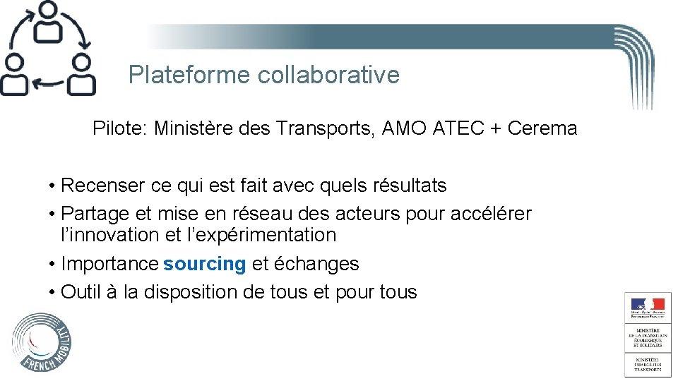 Plateforme collaborative Pilote: Ministère des Transports, AMO ATEC + Cerema • Recenser ce qui