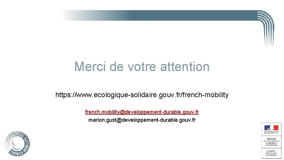 Merci de votre attention https: //www. ecologique-solidaire. gouv. fr/french-mobility french. mobility@developpement-durable. gouv. fr marion.