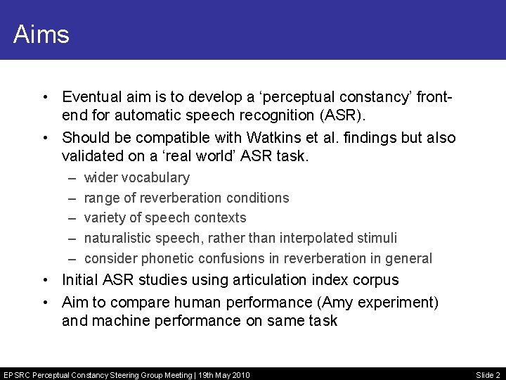 Aims • Eventual aim is to develop a 'perceptual constancy' frontend for automatic speech