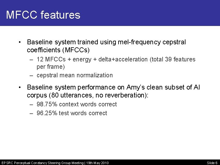MFCC features • Baseline system trained using mel-frequency cepstral coefficients (MFCCs) – 12 MFCCs