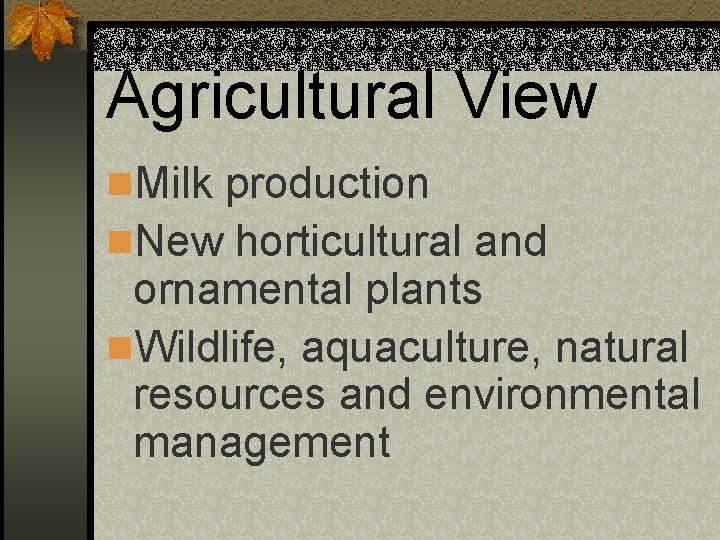 Agricultural View n. Milk production n. New horticultural and ornamental plants n. Wildlife, aquaculture,