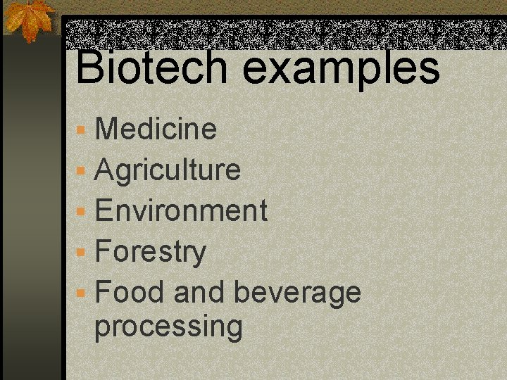 Biotech examples § Medicine § Agriculture § Environment § Forestry § Food and beverage